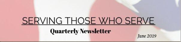 Serving Those Who Serve's Quarterly Newsletter- 2019 2Q