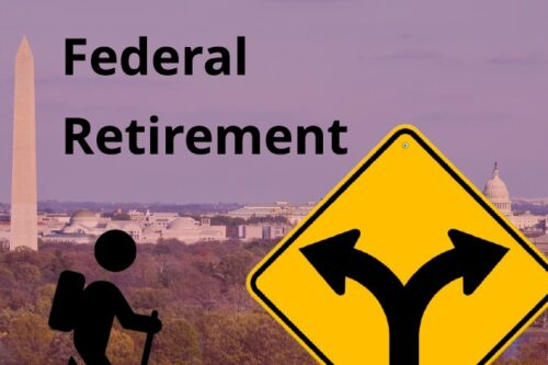 For Federal Employees, The Federal Path to Retirement Can Be Deceiving