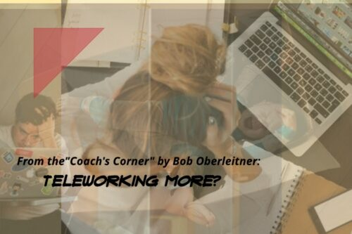 "From 'The Coach's Corner"" -Teleworking More?"
