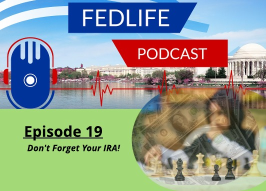 FEDLIFE PODCAST FOR FEDERAL EMPLOYEES: Ep. 19: Don't Forget Your IRA