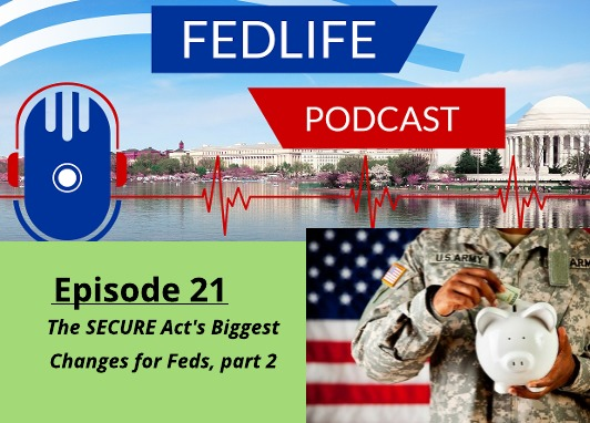 FEDLIFE PODCAST FOR FEDS: Ep. 21: The SECURE Act, Part 2