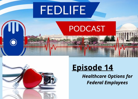 FEDLIFE PODCAST: ep. 14: Understanding Federal Healthcare Options