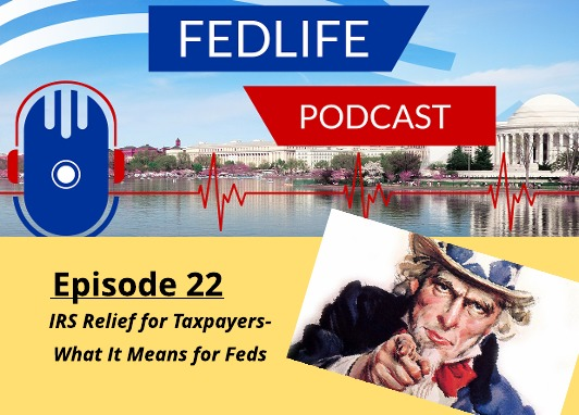 FEDLIFE PODCAST: Ep. 22: IRS Relief for Taxpayers- What It Means for Feds