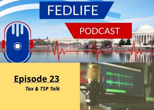 New FEDLIFE PODCAST- Episode 23: TSP & Tax Talk