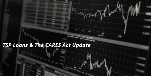 CARES Act- TSP Loans & Withdrawals