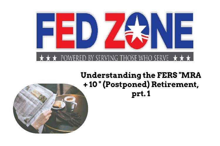 "Understanding the FERS ""MRA + 10″ or Postponed Retirement – Part I"