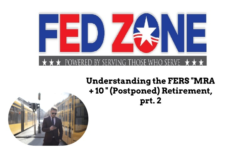 "Understanding the FERS MRA+10 ""Postponed"" Retirement – Part II"
