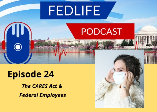 FEDLIFE PODCAST 24: The CARES Act & Federal Employees