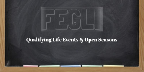 Changing Coverage: Open Seasons, Physicals, & FEGLI Qualifying Life Events