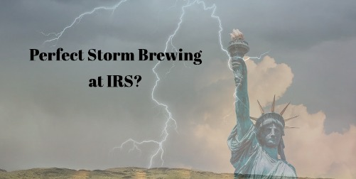 Is There a Perfect Storm Looming at the IRS?