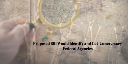 Legislation Introduced that would Abolish Unnecessary Federal Agencies