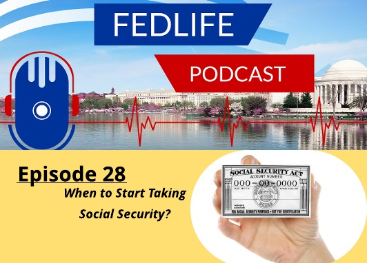 New FEDLIFE PODCAST- Ep. 28: When to Take Social Security Benefits